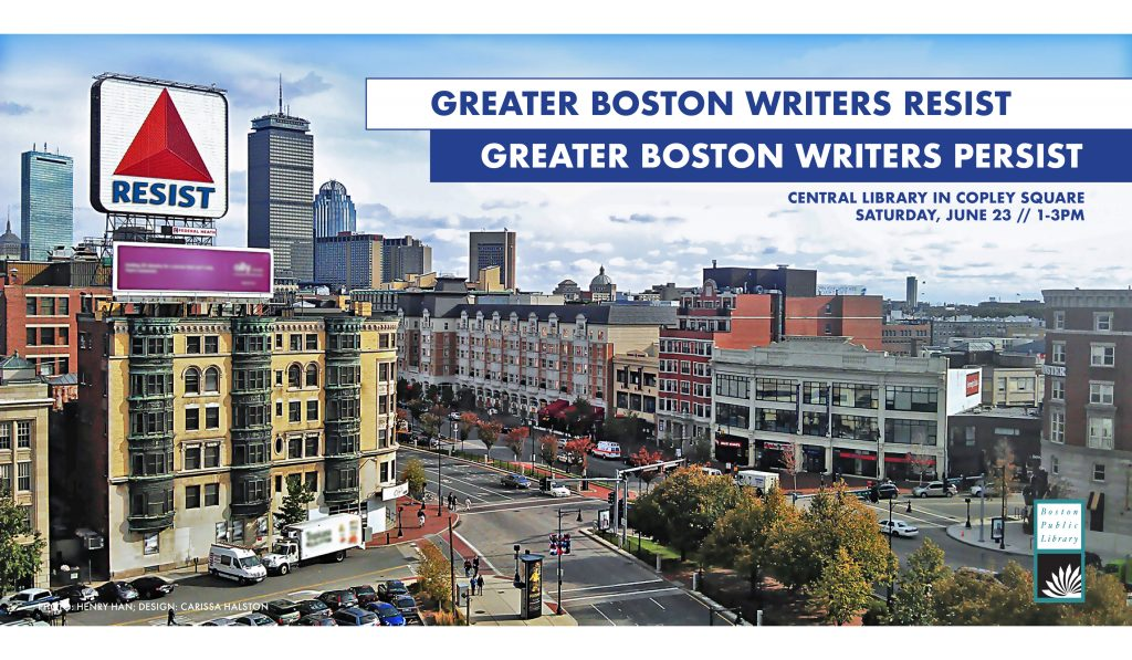 Greater Boston Writers Resist/Persist promotional image. Saturday, June 23, 1-3pm, at the Boston Public Library in Copley Square. A photo of Boston taken by Henry Han. Image design by Carissa Halston. The name Citgo has been removed from the famous sign in Kenmore Square and has been replaced with the word Resist.